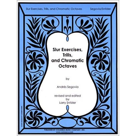 SEGOVIA A. Slur Exercises, Trills and Chromatic Octaves (Snitzler)