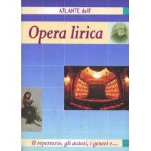 Atlante dell'Opera Lirica - Il repertorio, gli Autori, i Generi e...
