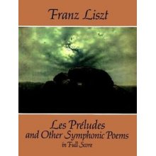 LISZT F. Les Préludes and Other Symphonic Poems in Full Score