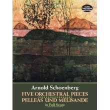 SCHOENBERG A. Five Orchestral Pieces - Pelleas und Mélisande in Full Score