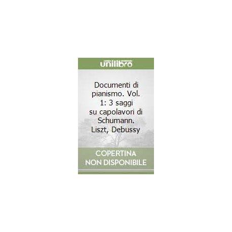 GRANTE C. Documenti di pianismo 3 saggi su capolavori di Schumann, Liszt, Debussy
